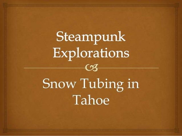 Steampunk (machines) & Snow Tubing