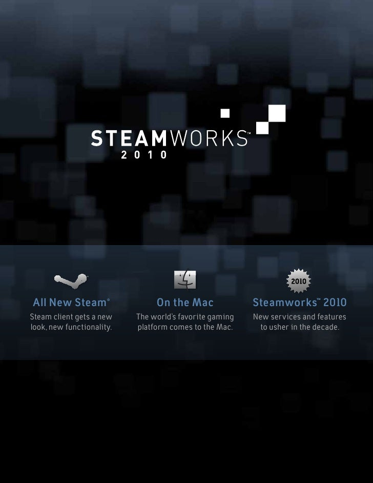All New Steam         ®                                 On the Mac               Steamworks™ 2010 Steam client gets a new ...