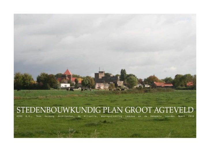 STEDENBOUWKUNDIG PLAN GROOT AGTEVELDHSRO   B.V.,   Theo   Verburg   Architecten,   de   Alliantie,   Woningstichting   Leu...
