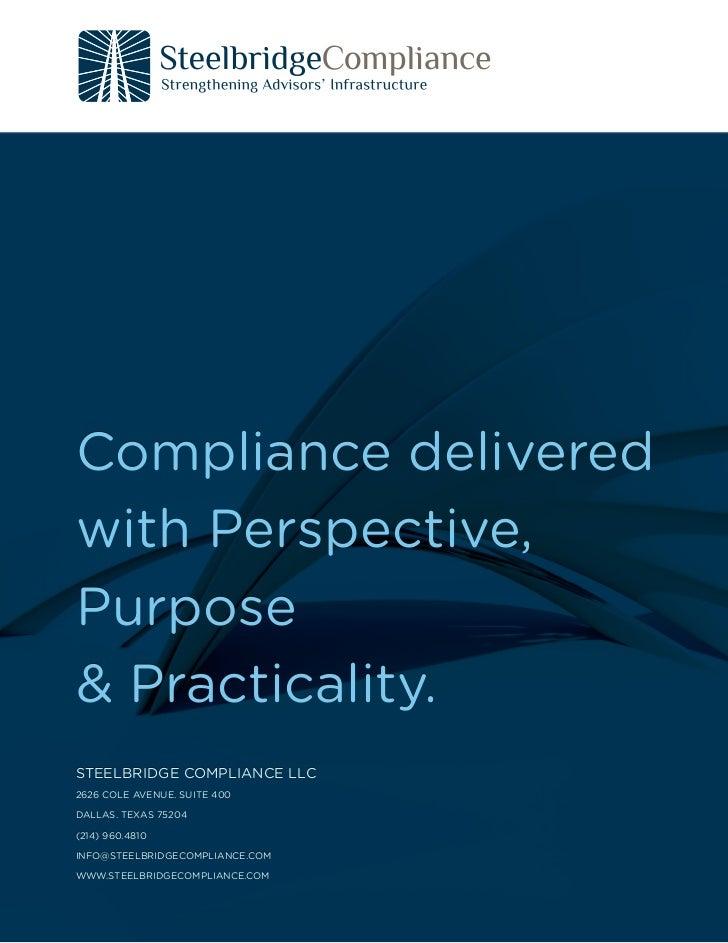 Compliance deliveredwith Perspective,Purpose& Practicality.STEELBRIDGE COMPLIANCE LLC2626 COLE AVENUE. SUITE 400DALLAS. TE...