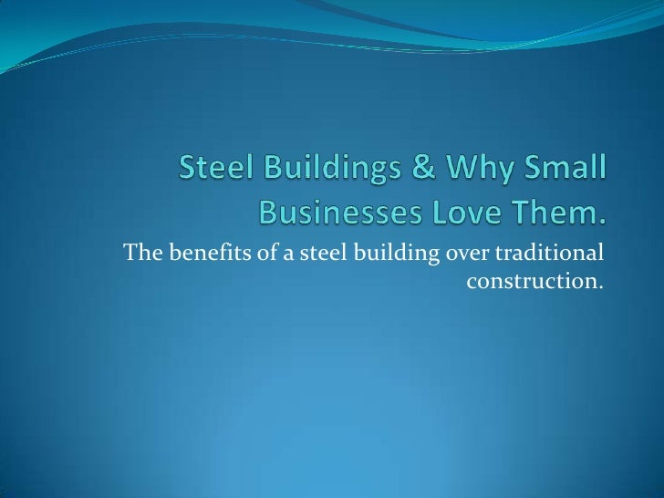 The benefits of a steel building over traditional                                   construction.