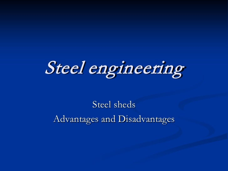 Steel engineering         Steel sheds Advantages and Disadvantages