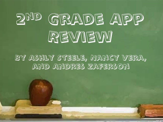 nd 2  Grade App Review  By Ashly Steele, Nancy Vera, and Andres Zaferson