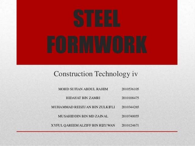 STEELFORMWORKConstruction Technology ivMOHD SUFIAN ABDUL RAHIM 2010536105HIDAYAT BIN ZAMRI 2010108475MUHAMMAD REDZUAN BIN ...