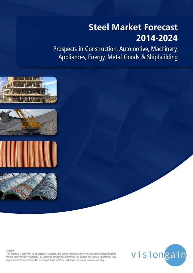 Steel Market Forecast 2014-2024 Prospects in Construction, Automotive, Machinery, Appliances, Energy, Metal Goods & Shipbu...