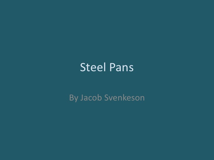 Steel Pans<br />By Jacob Svenkeson<br />