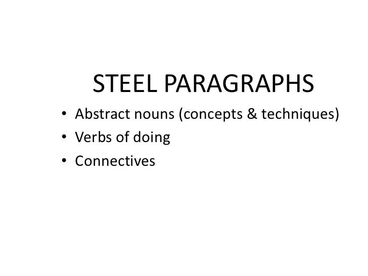 STEEL PARAGRAPHS• Abstract nouns (concepts & techniques)• Verbs of doing• Connectives