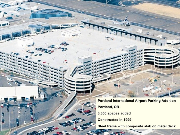 Portland International Airport Parking Addition Portland, OR 3,300 spaces added Constructed in 1999 Steel frame with compo...