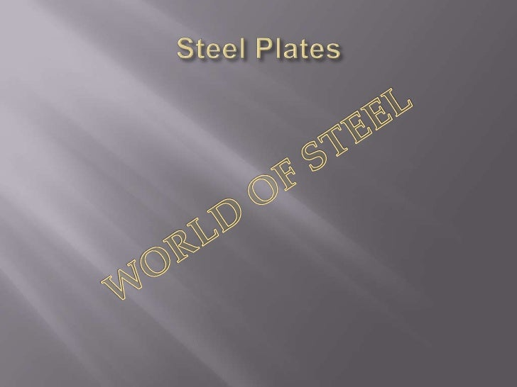    Steel plates is a material often used to make    products.   Steel Plate is cut and welded together to    achieve the...