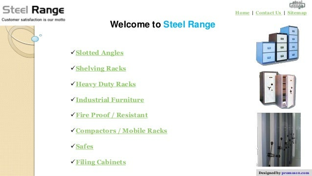 Home | Contact Us | Sitemap           Welcome to Steel RangeSlotted AnglesShelving RacksHeavy Duty RacksIndustrial Fur...