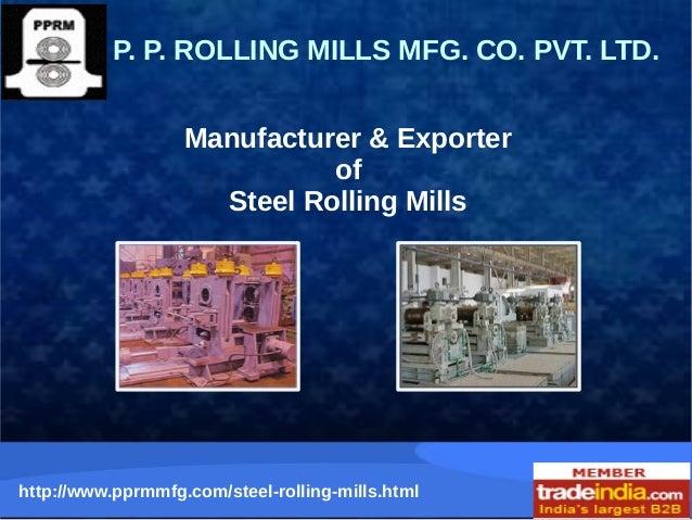P. P. ROLLING MILLS MFG. CO. PVT. LTD.  Manufacturer & Exporter  of  Steel Rolling Mills  http://www.pprmmfg.com/steel-rol...