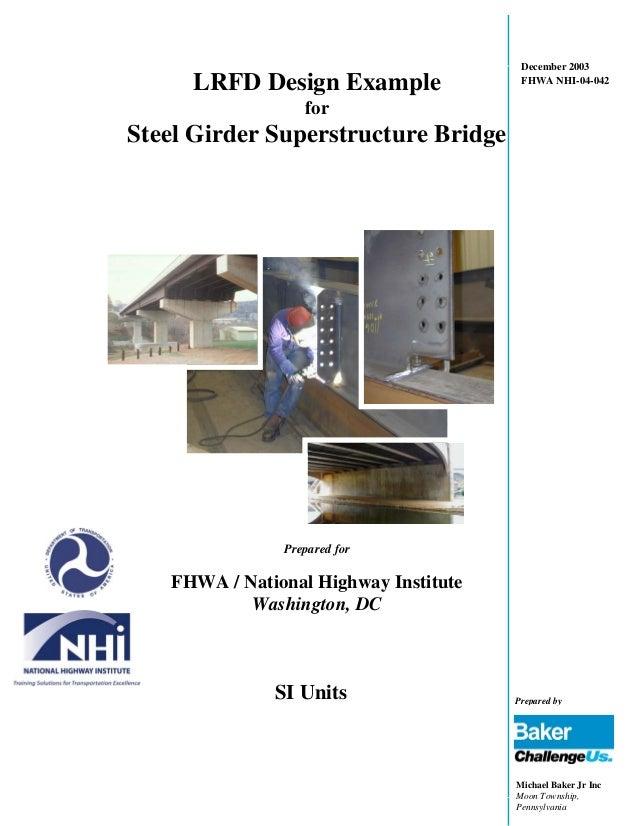 December 2003 FHWA NHI-04-042 LRFD Design Example for Steel Girder Superstructure Bridge Prepared for FHWA / National High...
