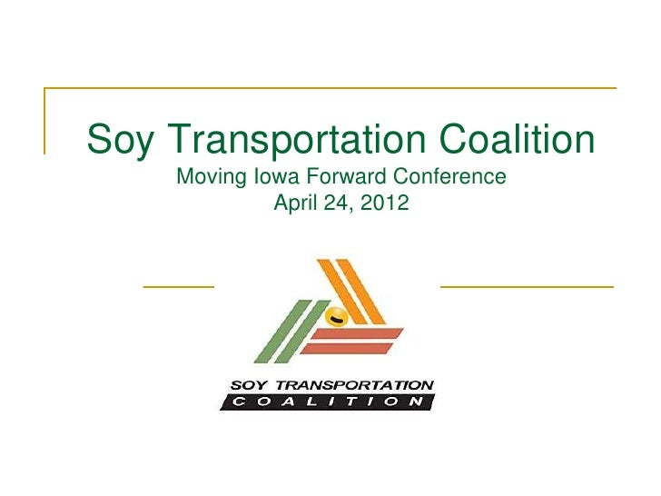 Soy Transportation Coalition    Moving Iowa Forward Conference             April 24, 2012
