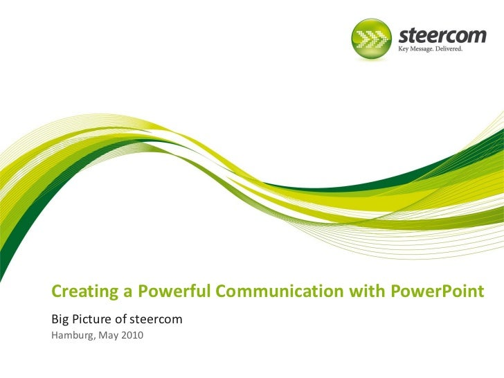 Creating a Powerful Communication with PowerPointBig Picture of steercomHamburg, May 2010