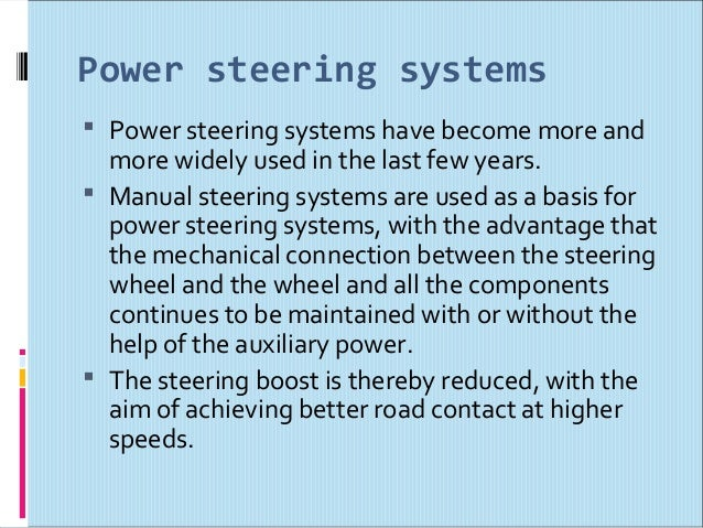 advantages of electro hydraulic power steering Cars use hydraulic fluid for power steering and power braking they are also used on aircraft, and all airliners use extensive hydraulic systems while these systems are durable and able to withstand the rigors of flight, they also require the running of vulnerable hydraulic lines.