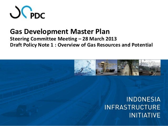 Gas Development Master PlanSteering Committee Meeting – 28 March 2013Draft Policy Note 1 : Overview of Gas Resources and P...