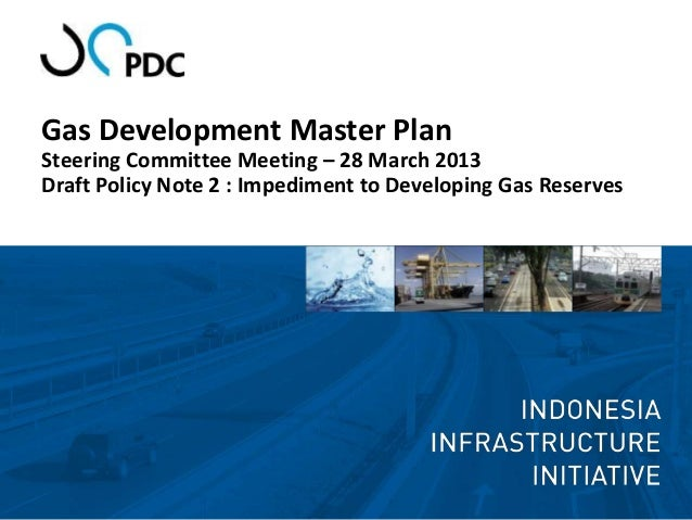 Gas Development Master PlanSteering Committee Meeting – 28 March 2013Draft Policy Note 2 : Impediment to Developing Gas Re...