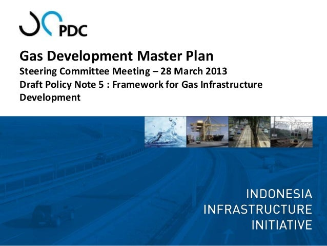 Gas Development Master PlanSteering Committee Meeting – 28 March 2013Draft Policy Note 5 : Framework for Gas Infrastructur...