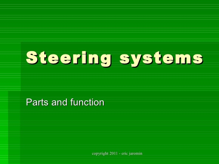 Steering systemsParts and function               copyright 2011 - eric jaromin