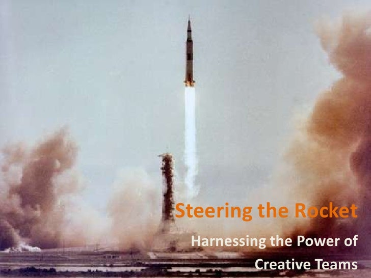 Steering the Rocket<br />Harnessing the Power of <br />Creative Teams<br />