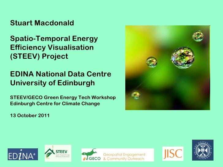 Stuart Macdonald Spatio-Temporal Energy Efficiency Visualisation (STEEV) Project EDINA National Data Centre University of ...