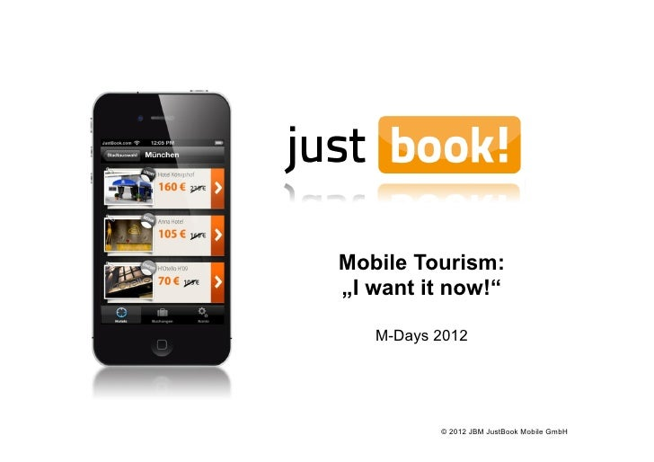 """Mobile Tourism:""""I want it now!""""   M-Days 2012          © 2012 JBM JustBook Mobile GmbH"""