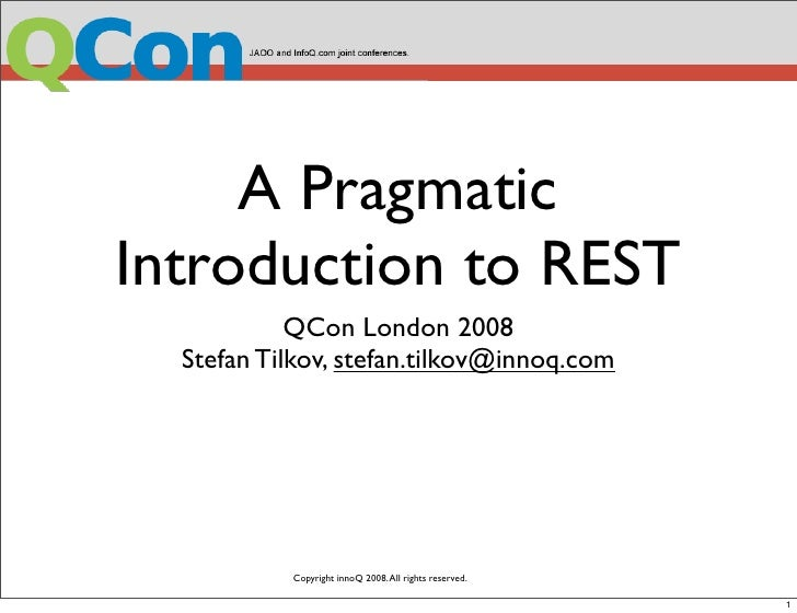 A Pragmatic Introduction to REST             QCon London 2008   Stefan Tilkov, stefan.tilkov@innoq.com                Copy...
