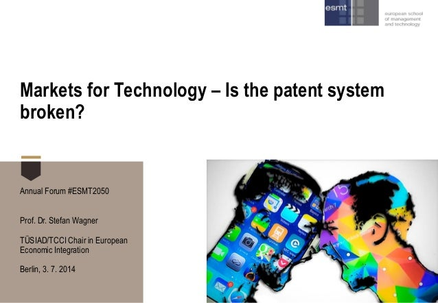 Markets for Technology – Is the patent system broken?