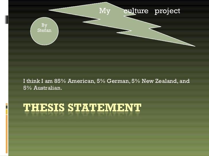 I think I am 85% American, 5% German, 5% New Zealand, and 5% Australian.