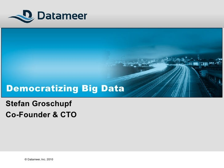Democratizing Big Data Stefan Groschupf Co-Founder & CTO         © Datameer, Inc. 2010