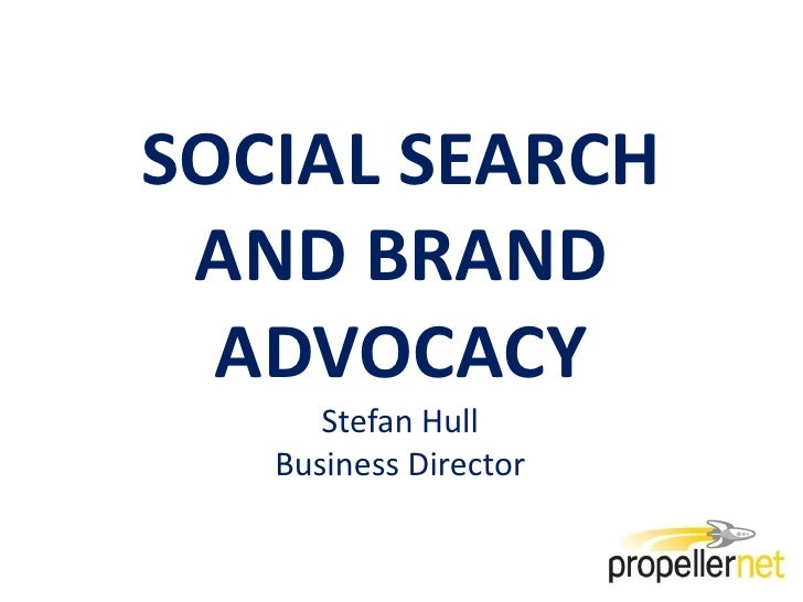 SOCIAL SEARCH AND BRAND ADVOCACY<br />Stefan Hull<br />Business Director<br />