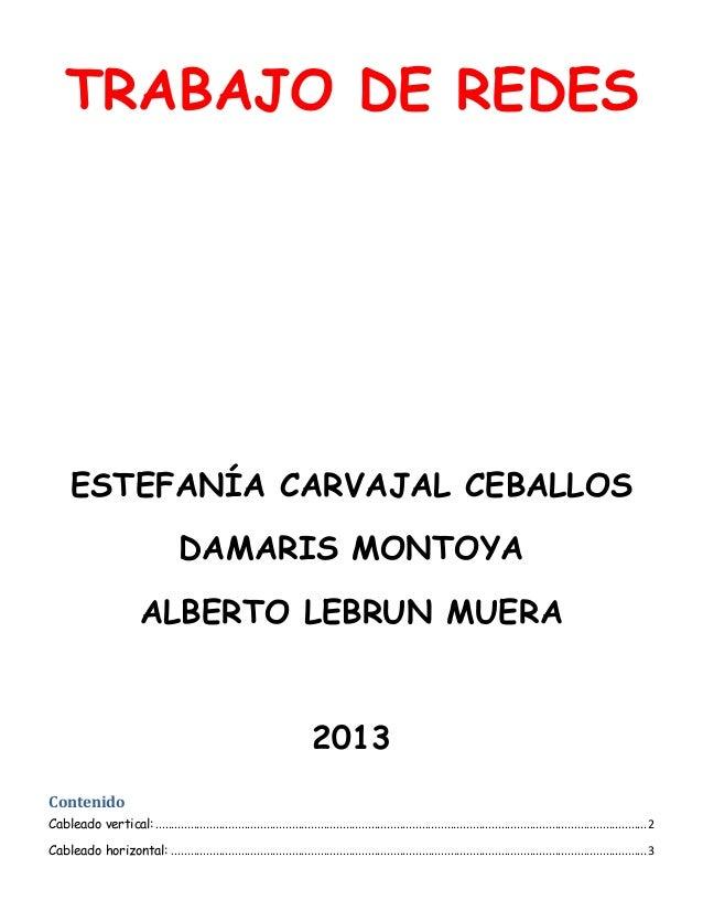 TRABAJO DE REDES  ESTEFANÍA CARVAJAL CEBALLOS DAMARIS MONTOYA ALBERTO LEBRUN MUERA  2013 Contenido Cableado vertical: .......