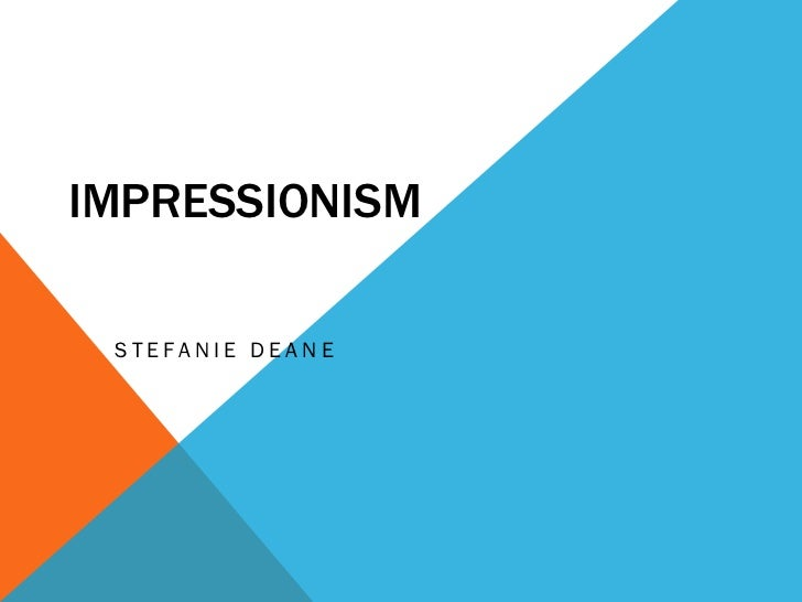 IMPRESSIONISM ST EFAN I E D EAN E