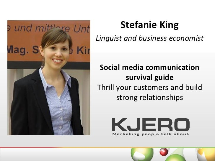 Stefanie KingLinguist and business economist Social media communication          survival guideThrill your customers and b...