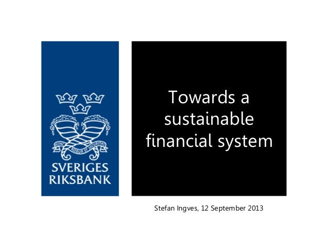 Stefan Ingves, 12 September 2013 Towards a sustainable financial system