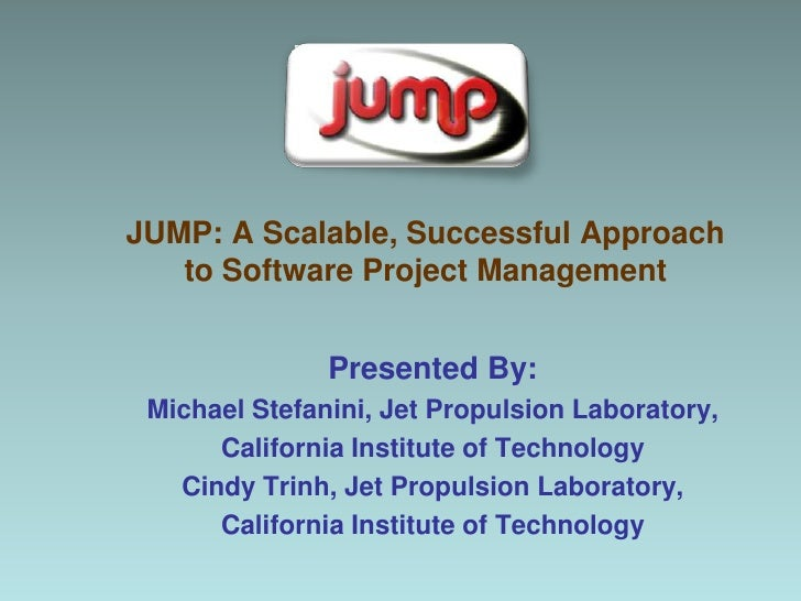 JUMP: A Scalable, Successful Approach to Software Project Management<br />Presented By:<br />Michael Stefanini, Jet Propul...