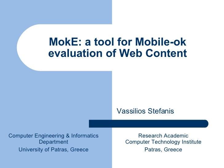 MokE: a tool for Mobile-ok evaluation of Web Content Vassilios Stefanis Computer Engineering & Informatics Department Univ...