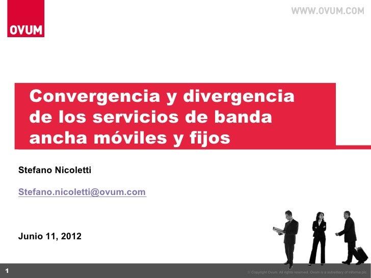 Stefano Nicoletti, Convergencia y divergencia de los servicios de banda ancha móviles y fijos