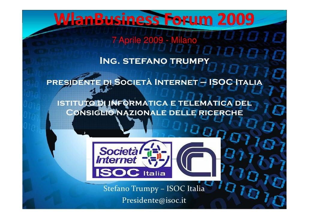 7 Aprile 2009 - Milano            Ing.           Ing stefano trumpy  presidente di Società Internet – ISOC Italia    istit...
