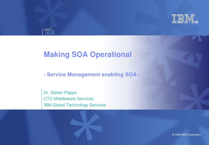 Making SOA Operational  - Service Management enabling SOA -   Dr. Stefan Pappe CTO Middleware Services IBM Global Technolo...