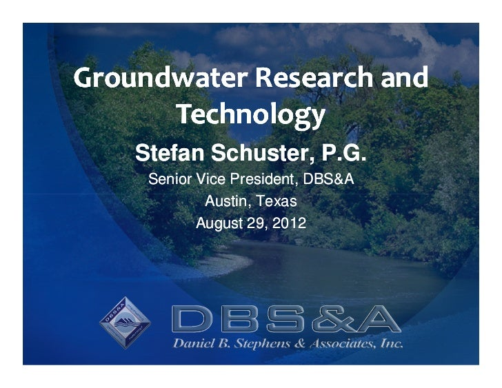 Groundwater Research and      Technology    Stefan Schuster, P.G.     Senior Vice President, DBS&A             Austin, Tex...