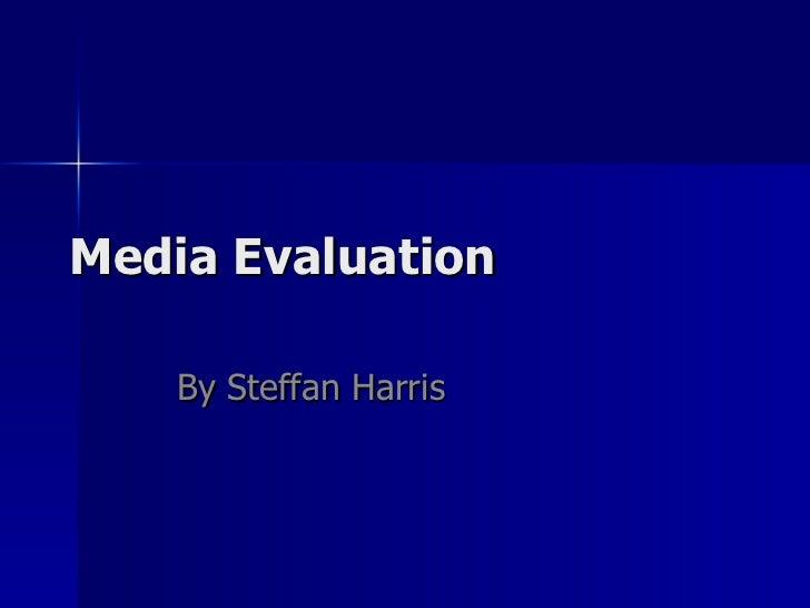 Media Evaluation By Steffan Harris