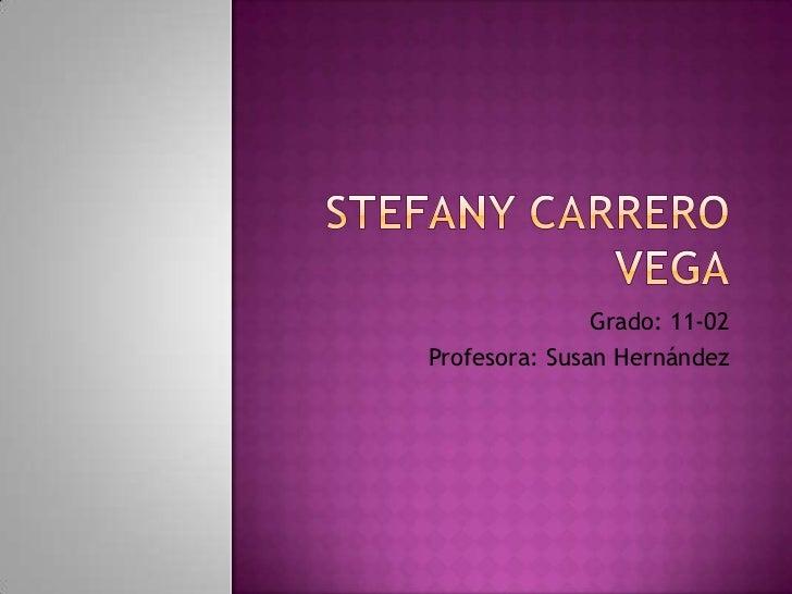 Stefany carrero vega<br />Grado: 11-02<br />Profesora: Susan Hernández<br />