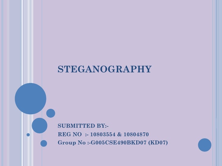 STEGANOGRAPHYSUBMITTED BY:-REG NO :- 10803554 & 10804870Group No :-G005CSE490BKD07 (KD07)