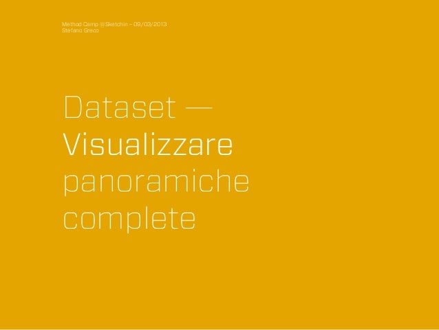 Dataset - Visualizzare panoramiche complete - Stefano Greco, Method Camp 2013