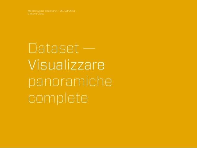 Dataset - Visualizzare panoramiche complete - Stefano Greco, Method Camp 2013