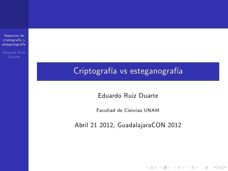 Aspectos decriptograf´ y          ıaesteganograf´ıaEduardo Ruiz   Duarte                  Criptograf´ vs esteganograf´    ...