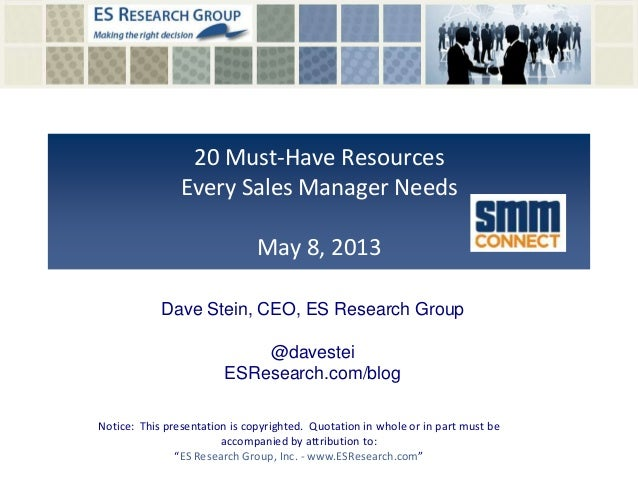 20 Must-Have ResourcesEvery Sales Manager NeedsMay 8, 2013Notice: This presentation is copyrighted. Quotation in whole or ...