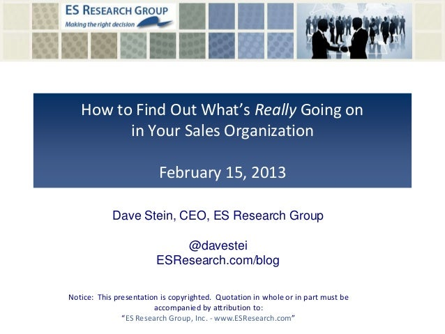 How to Find Out What's Really Going onin Your Sales OrganizationFebruary 15, 2013Notice: This presentation is copyrighted....