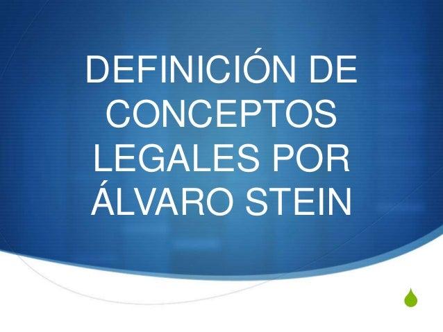 DEFINICIÓN DE CONCEPTOS LEGALES POR ÁLVARO STEIN S